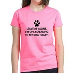 Leave me alone today dog Women's Dark T-Shirt