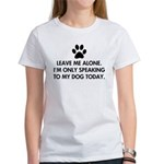 Leave me alone today dog Women's T-Shirt