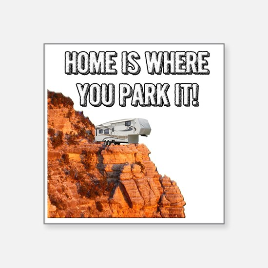 "Home Is Where You Park It - Square Sticker 3"" x 3"""