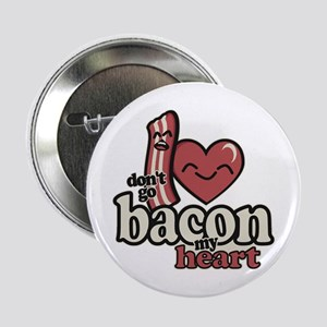 "Dont Go Bacon My Heart 2.25"" Button"