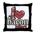 Dont Go Bacon My Heart Throw Pillow