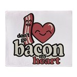 Dont Go Bacon My Heart Throw Blanket
