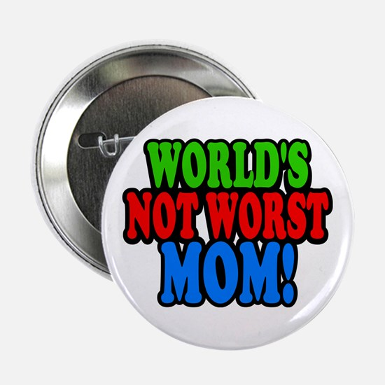 "Worlds Not Worst Mom 2.25"" Button"