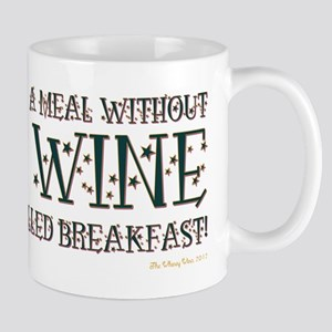 A MEAL WITHOUT WINE... Mug