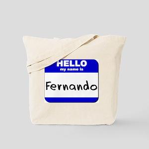 hello my name is fernando Tote Bag
