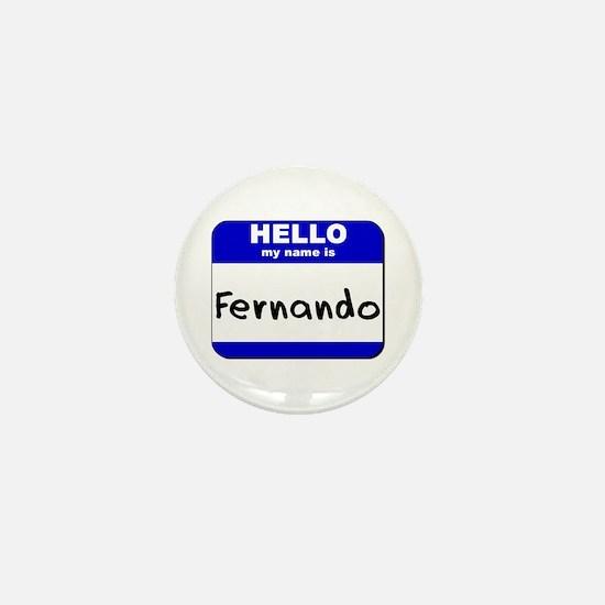 hello my name is fernando Mini Button