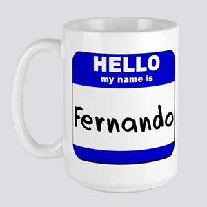 hello my name is fernando  Large Mug