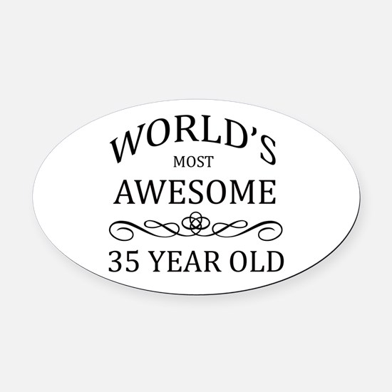 World's Most Awesome 35 Year Old Oval Car Magnet