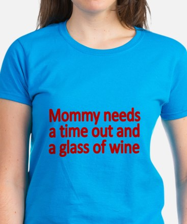 Mommy Needs A Time Out And A Glass Of Wine T-Shirt