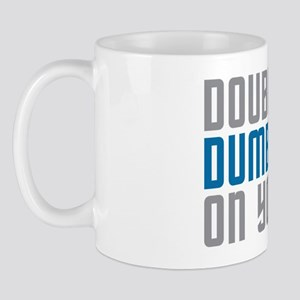 Double Dumbass On You Mug