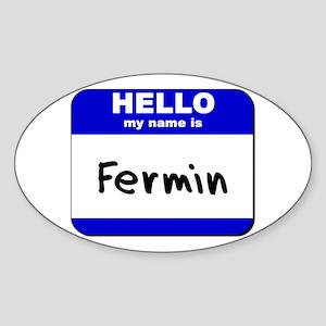 hello my name is fermin Oval Sticker