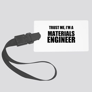 Trust Me, Im A Materials Engineer Luggage Tag