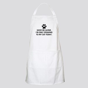 Leave me alone today cat Apron