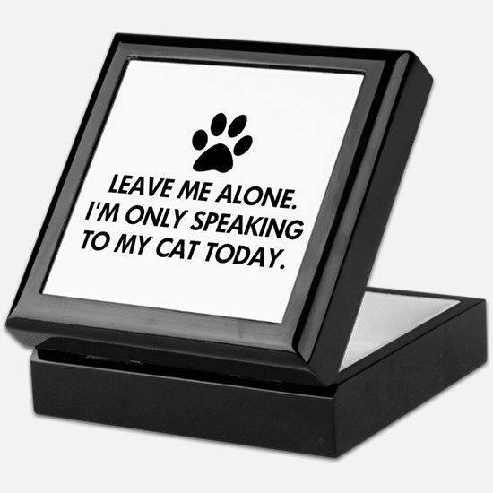 Leave me alone today cat Keepsake Box
