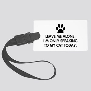 Leave me alone today cat Large Luggage Tag