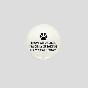 Leave me alone today cat Mini Button