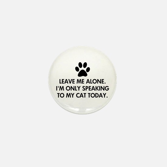 Leave me alone today cat Mini Button