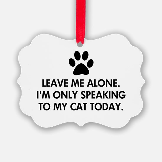 Leave me alone today cat Ornament