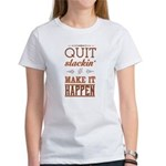 Quit Slackin' & Make It Happen T-Shirt