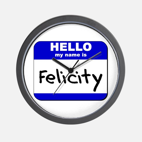 hello my name is felicity  Wall Clock