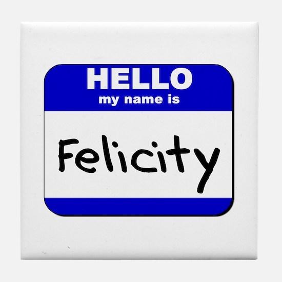 hello my name is felicity  Tile Coaster