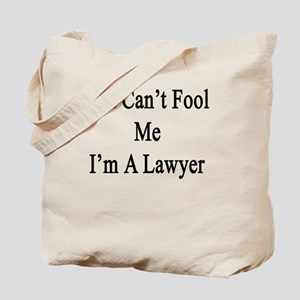 You Can't Fool Me I'm A Lawyer  Tote Bag