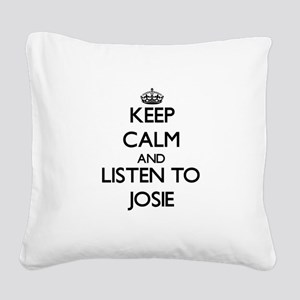Keep Calm and listen to Josie Square Canvas Pillow