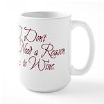 I Dont Need A Reason To Wine. Large Mug