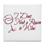 I Dont Need A Reason To Wine. Tile Coaster