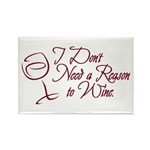 I Dont Need A Reason To Wine. Rectangle Magnet