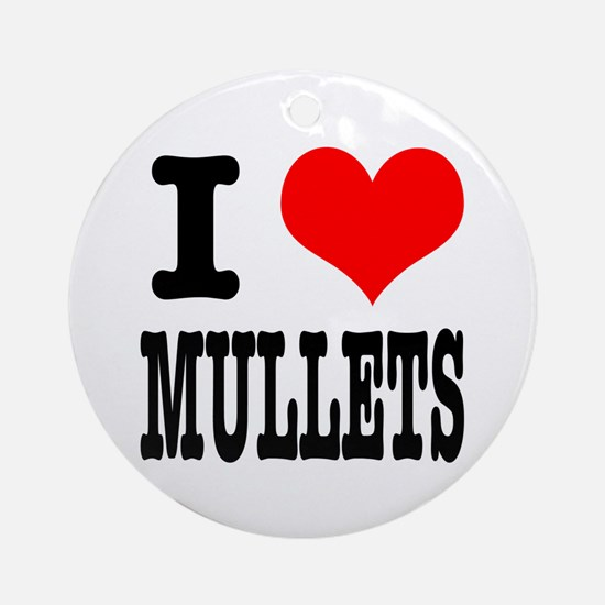 I Heart (Love) Mullets Ornament (Round)