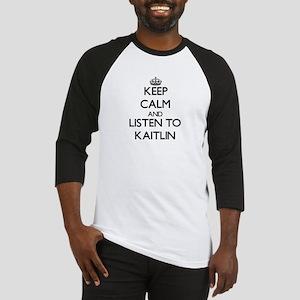 Keep Calm and listen to Kaitlin Baseball Jersey