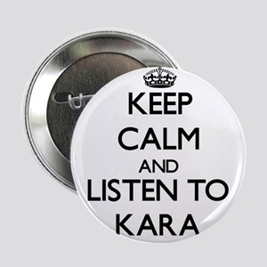 "Keep Calm and listen to Kara 2.25"" Button"