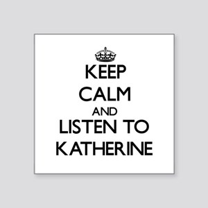 Keep Calm and listen to Katherine Sticker