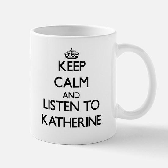 Keep Calm and listen to Katherine Mugs