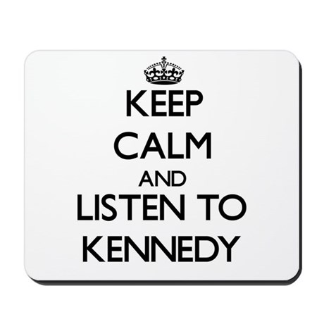 kennedy office supplies. Keep Calm And Listen To Kennedy Mousepad Office Supplies