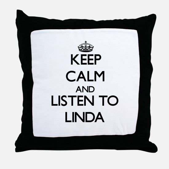 Keep Calm and listen to Linda Throw Pillow