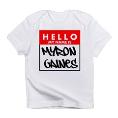 Hello My Name Is Myron Gaines Infant T-Shirt