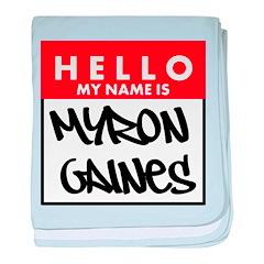 Hello My Name Is Myron Gaines baby blanket