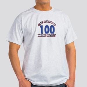Will act 100 when i feel it Light T-Shirt