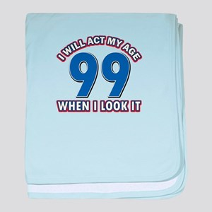 Will act 99 when i feel it baby blanket