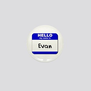 hello my name is evan Mini Button