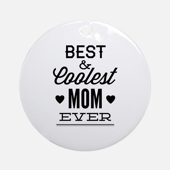 Best & Coolest Mom Ever Ornament (Round)