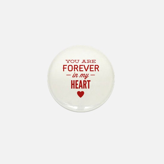 You Are Forever In My Heart Mini Button