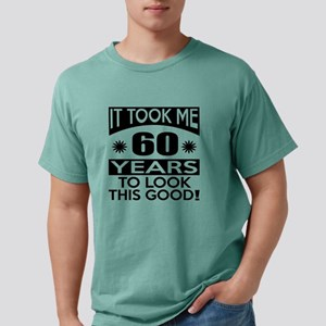 It Took Me 60 Years To Look This Goo T-Shirt