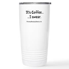 It's Coffee, I Swear! Stainless Steel Travel Mug