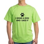 I kissed a dog and I liked it Green T-Shirt