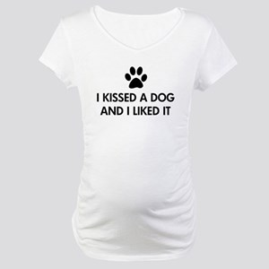 I kissed a dog and I liked it Maternity T-Shirt