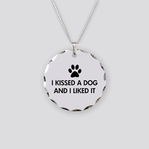 I kissed a dog and I liked it Necklace Circle Char