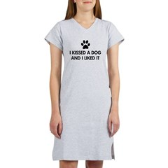 I kissed a dog and I liked it Women's Nightshirt